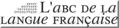 L'ABC de la langue Française L'ABC de la langue Française est tel que son nom l'indique…